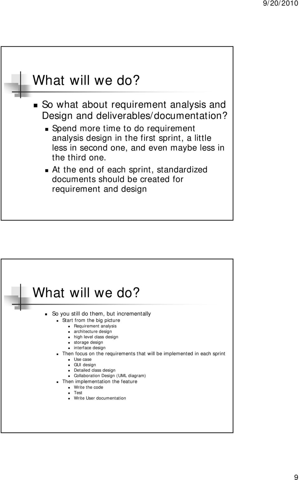 At the end of each sprint, standardized documents should be created for requirement and design What will we do?