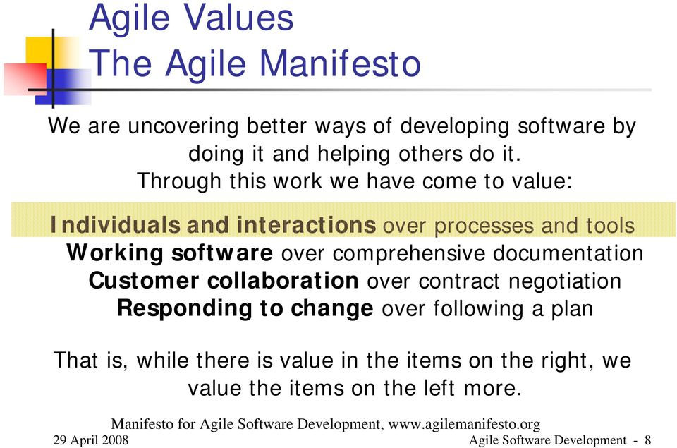 documentation Customer collaboration over contract negotiation Responding to change over following a plan That is, while there is value in