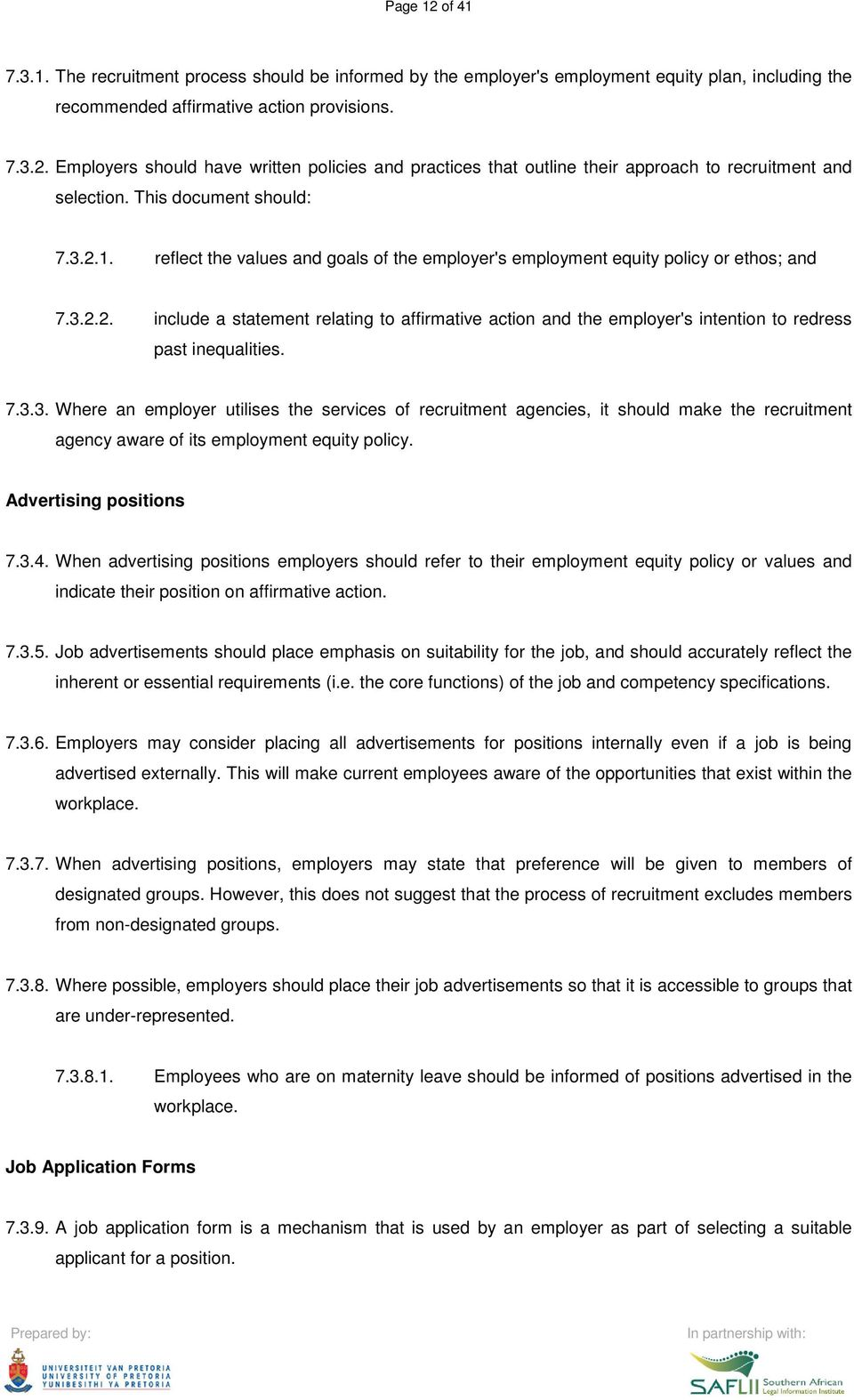 7.3.3. Where an employer utilises the services of recruitment agencies, it should make the recruitment agency aware of its employment equity policy. Advertising positions 7.3.4.
