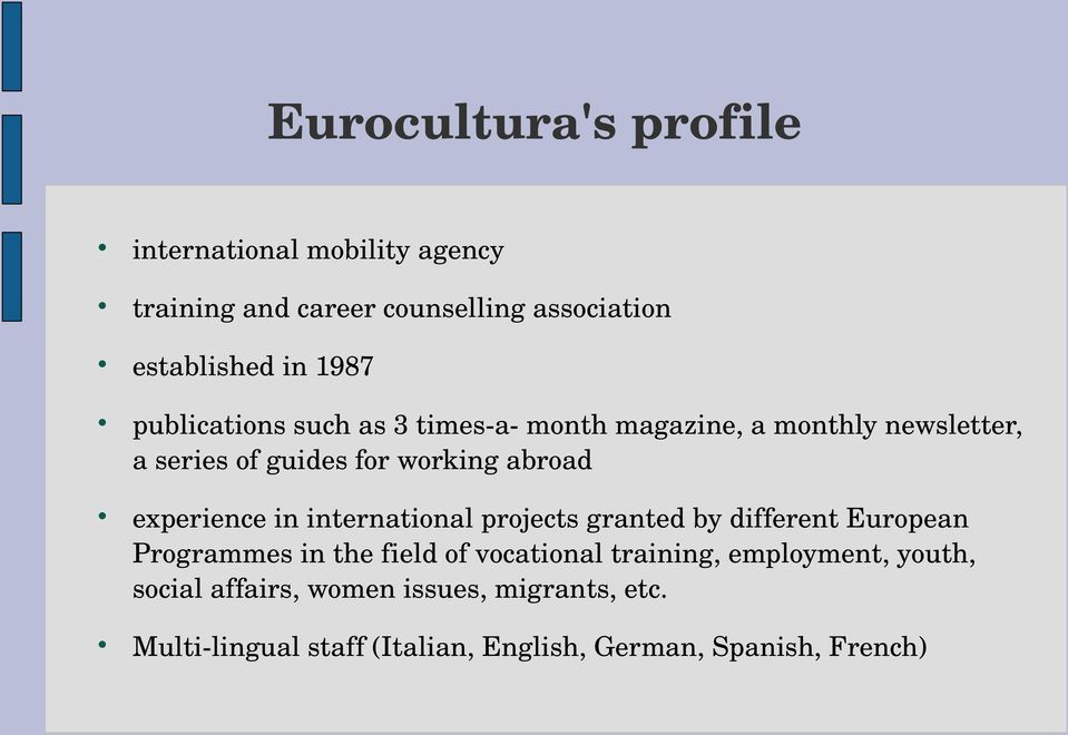 experience in international projects granted by different European Programmes in the field of vocational training,