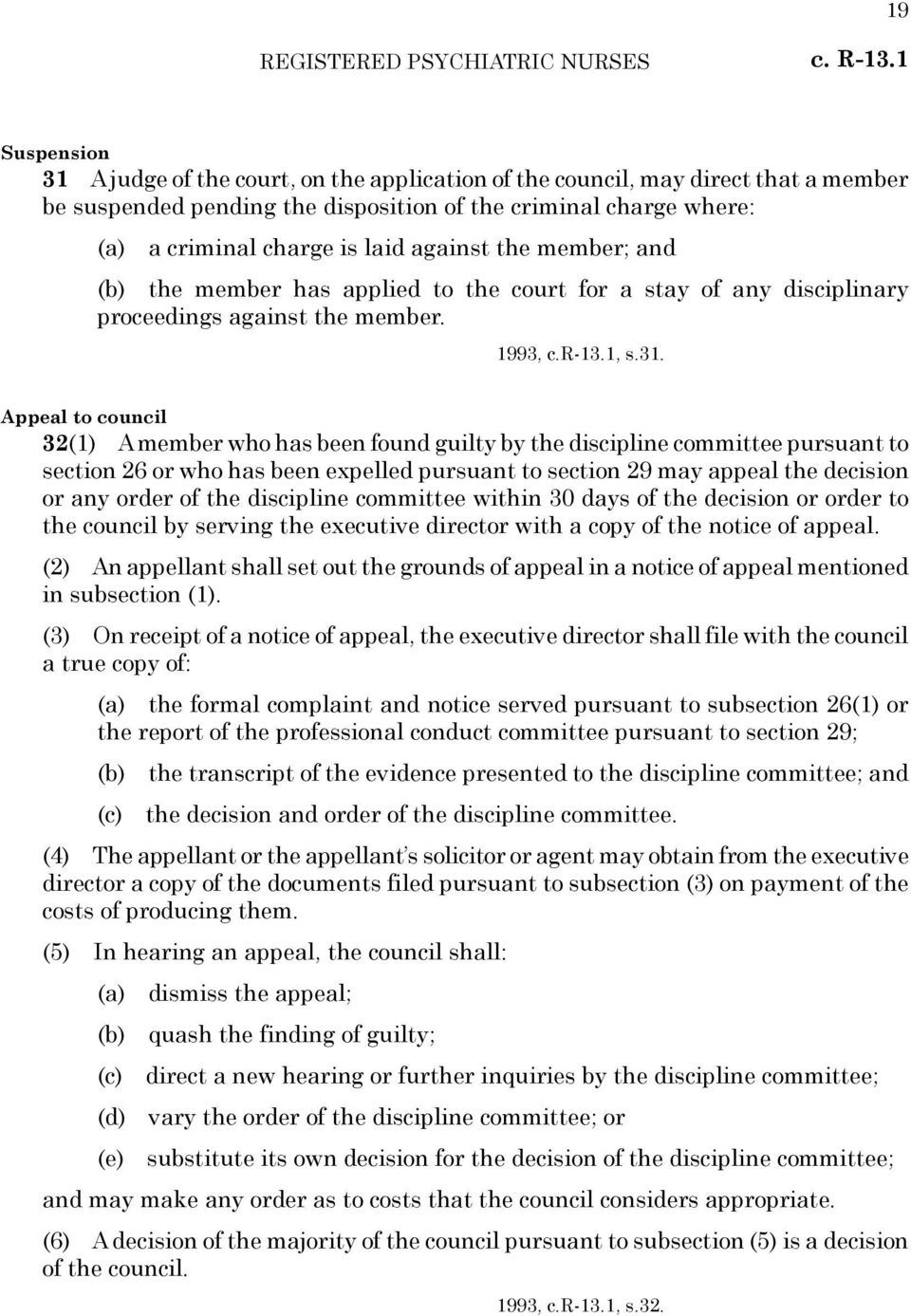 against the member; and (b) the member has applied to the court for a stay of any disciplinary proceedings against the member. 1993, c.r-13.1, s.31.