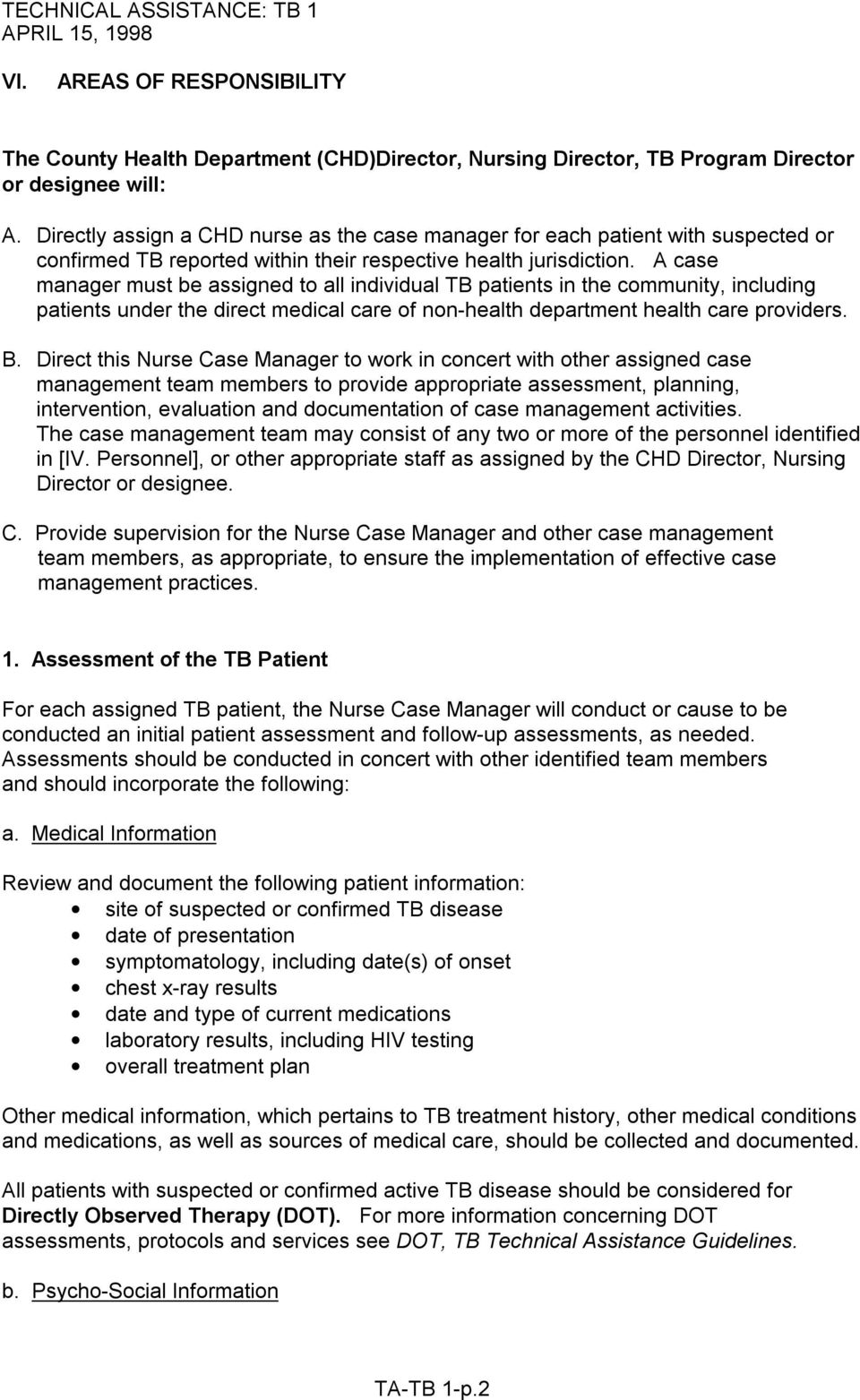 A case manager must be assigned to all individual TB patients in the community, including patients under the direct medical care of non-health department health care providers. B.