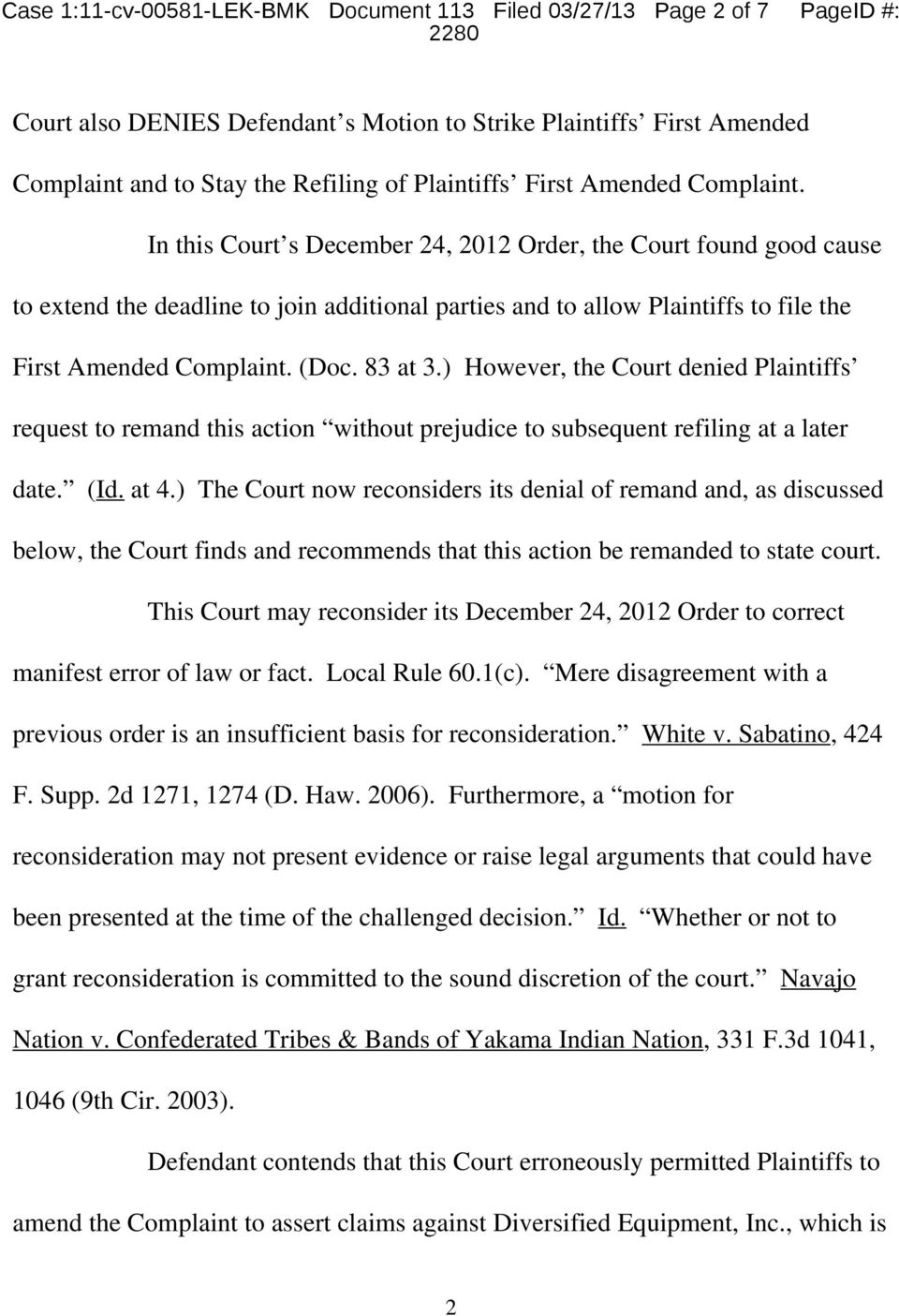 In this Court s December 24, 2012 Order, the Court found good cause to extend the deadline to join additional parties and to allow Plaintiffs to file the First Amended Complaint. (Doc. 83 at 3.