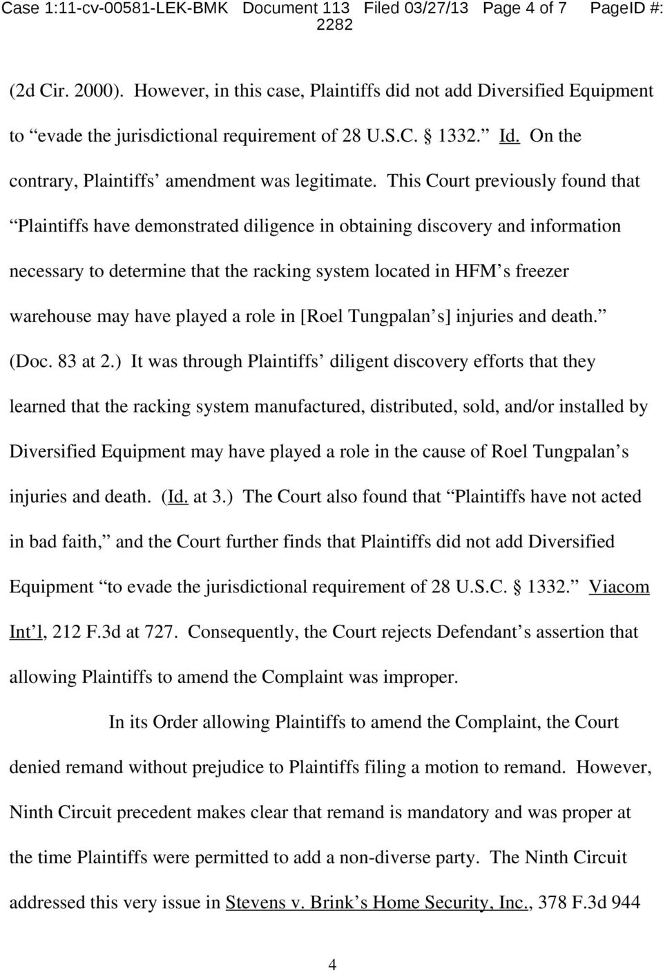 This Court previously found that Plaintiffs have demonstrated diligence in obtaining discovery and information necessary to determine that the racking system located in HFM s freezer warehouse may