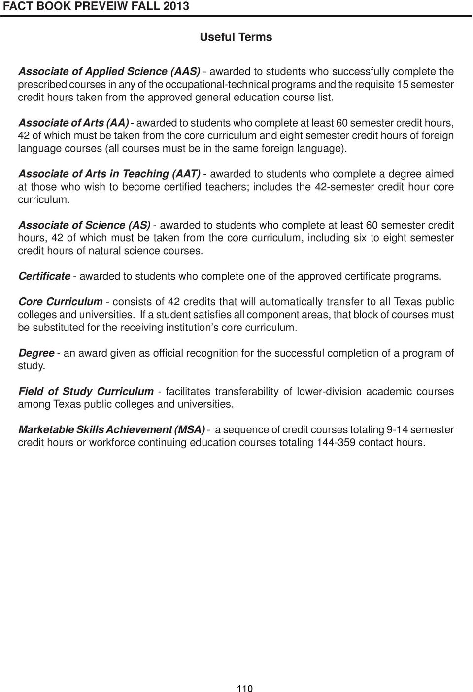 Associate of Arts (AA) - awarded to students who complete at least 60 semester credit hours, 42 of which must be taken from the core curriculum and eight semester credit hours of foreign language
