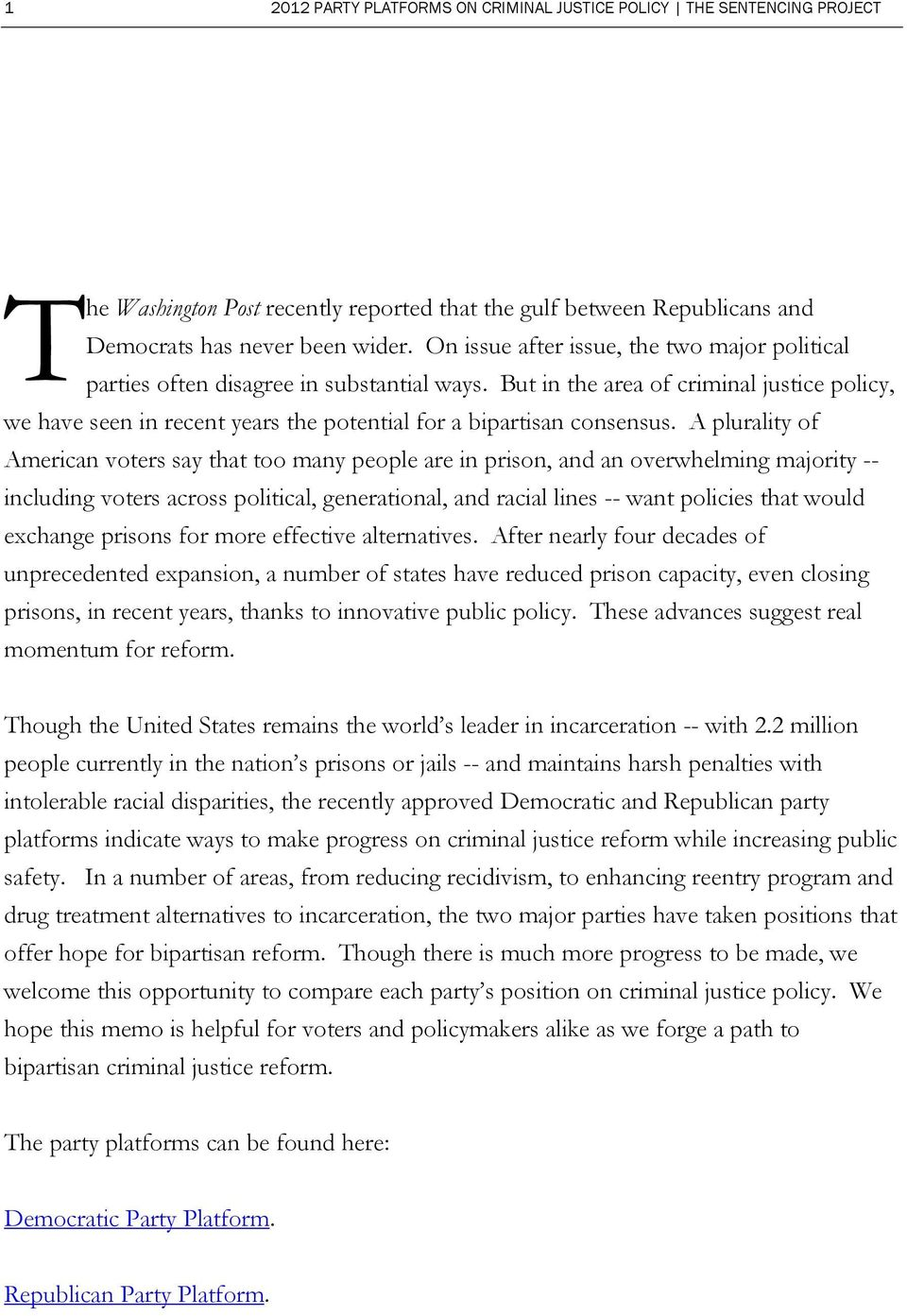But in the area of criminal justice policy, we have seen in recent years the potential for a bipartisan consensus.