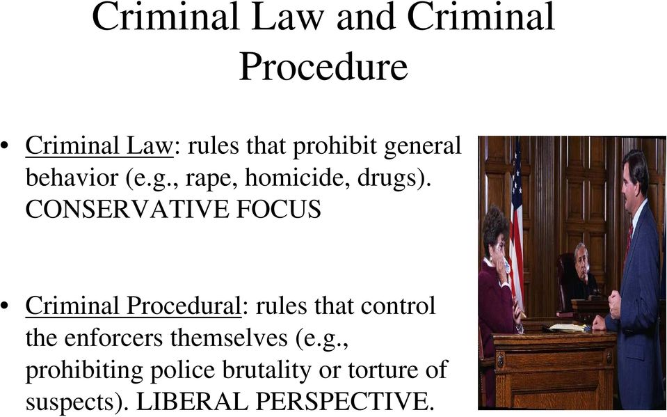 CONSERVATIVE FOCUS Criminal Procedural: rules that control the