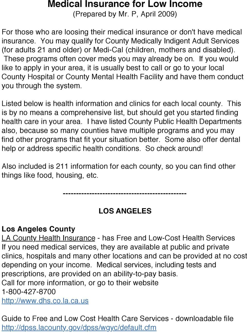 If you would like to apply in your area, it is usually best to call or go to your local County Hospital or County Mental Health Facility and have them conduct you through the system.