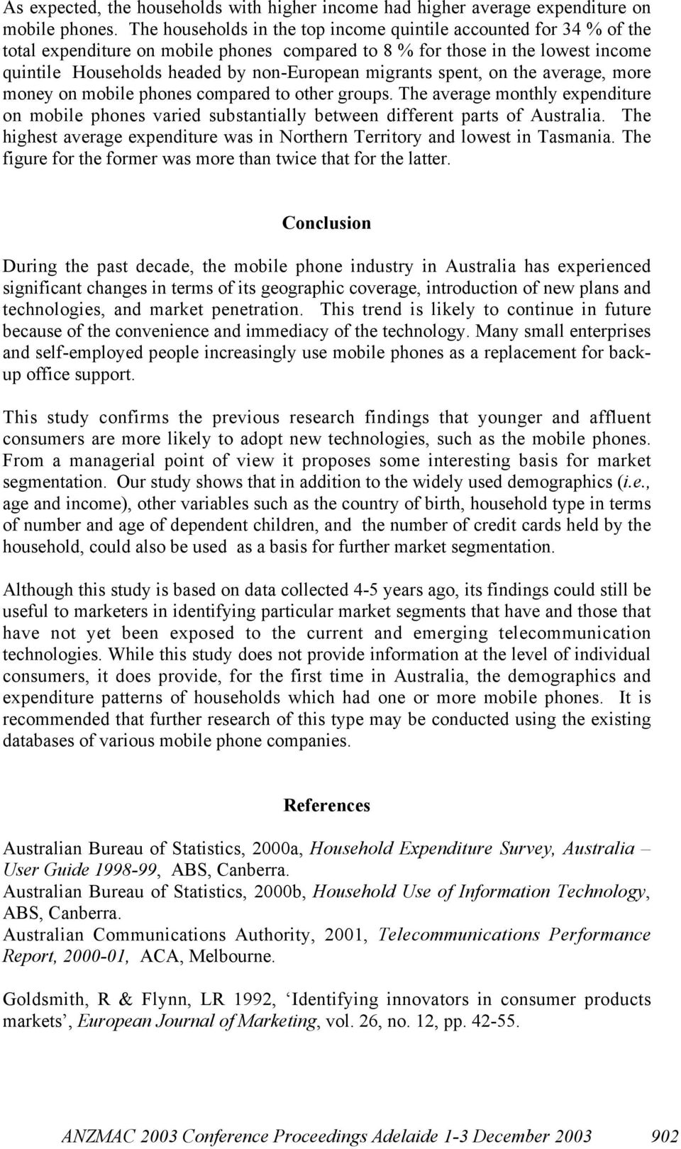 migrants spent, on the average, more money on mobile phones compared to other groups. The average monthly expenditure on mobile phones varied substantially between different parts of Australia.