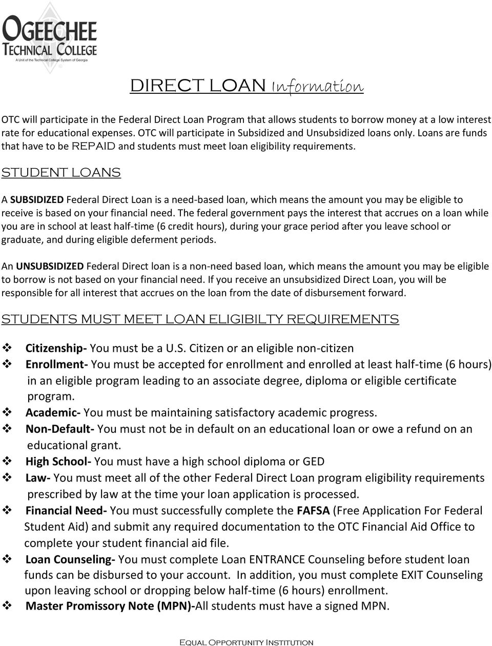 STUDENT LOANS A SUBSIDIZED Federal Direct Loan is a need-based loan, which means the amount you may be eligible to receive is based on your financial need.