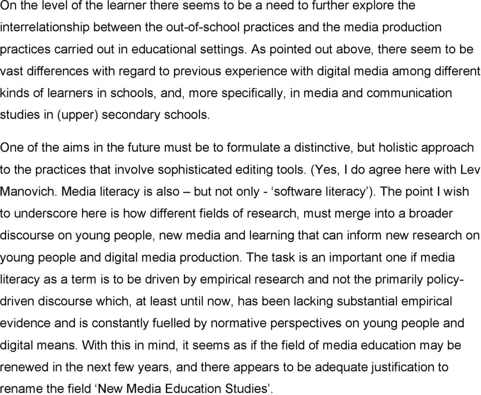 As pointed out above, there seem to be vast differences with regard to previous experience with digital media among different kinds of learners in schools, and, more specifically, in media and