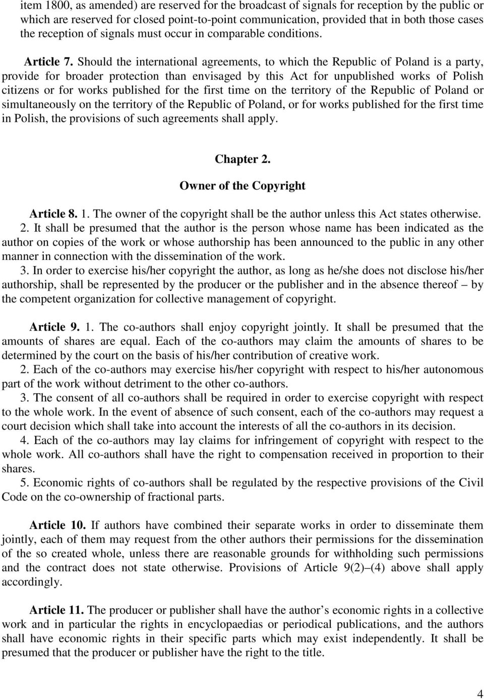 Should the international agreements, to which the Republic of Poland is a party, provide for broader protection than envisaged by this Act for unpublished works of Polish citizens or for works