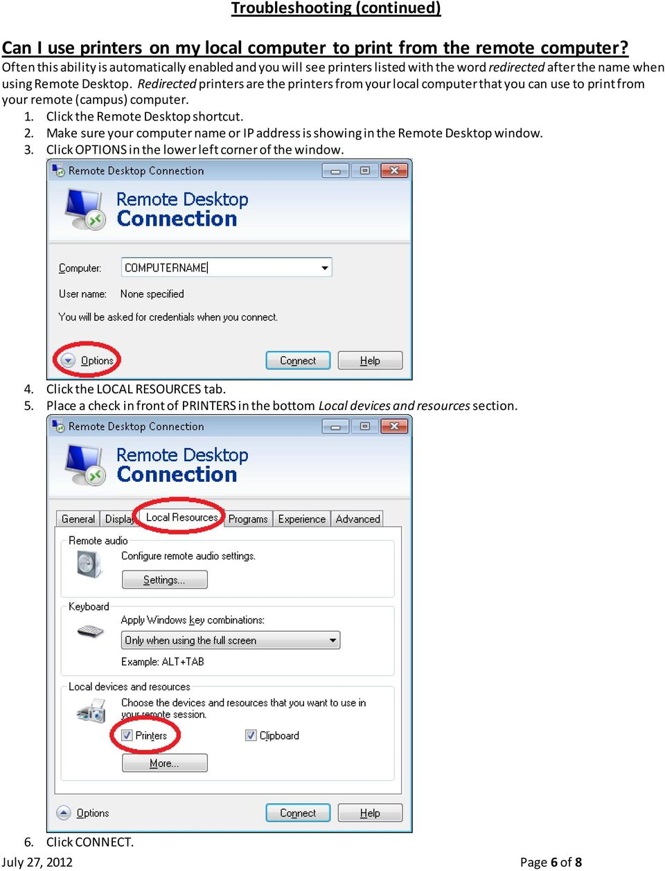 Redirected printers are the printers from your local computer that you can use to print from your remote (campus) computer. 1. Click the Remote Desktop shortcut. 2.