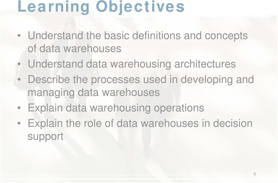 processes used in developing and managing data warehouses Explain data