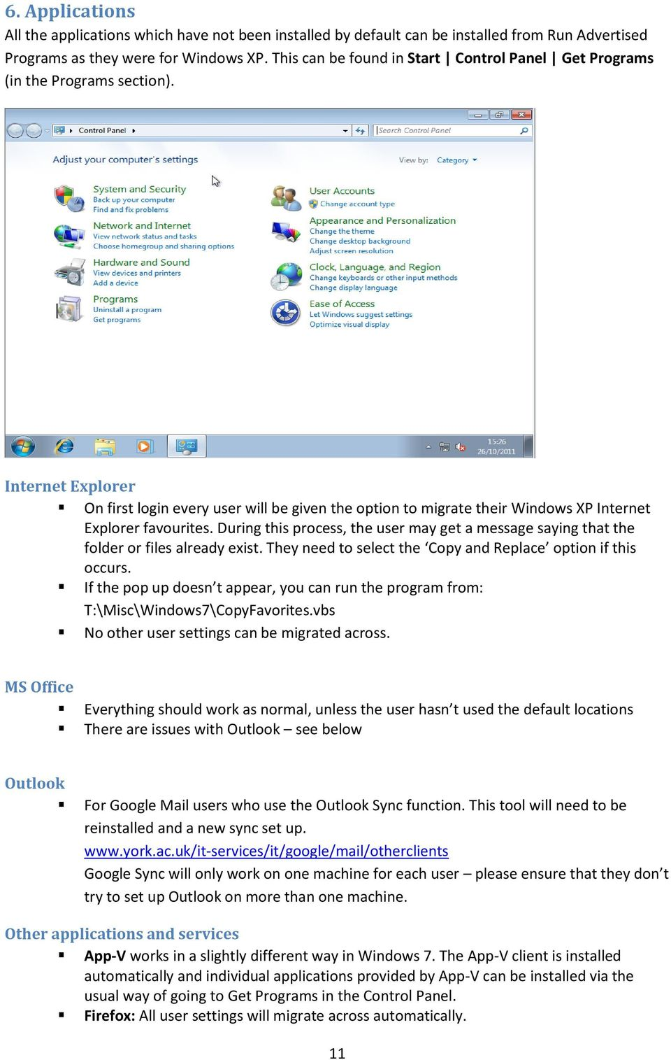 Internet Explorer On first login every user will be given the option to migrate their Windows XP Internet Explorer favourites.
