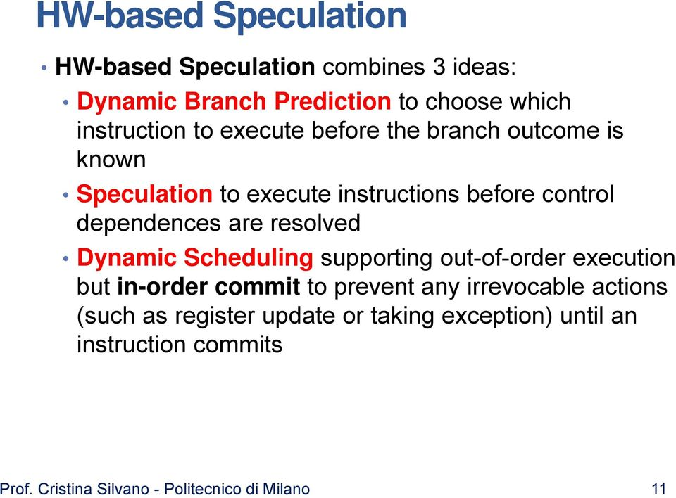 resolved Dynamic Scheduling supporting out-of-order execution but in-order commit to prevent any irrevocable actions