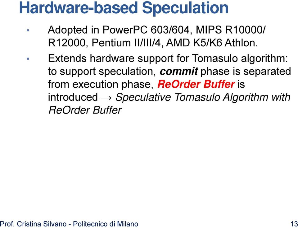 Extends hardware support for Tomasulo algorithm: to support speculation, commit phase is