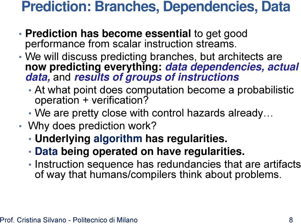 computation become a probabilistic operation + verification? We are pretty close with control hazards already Why does prediction work? Underlying algorithm has regularities.
