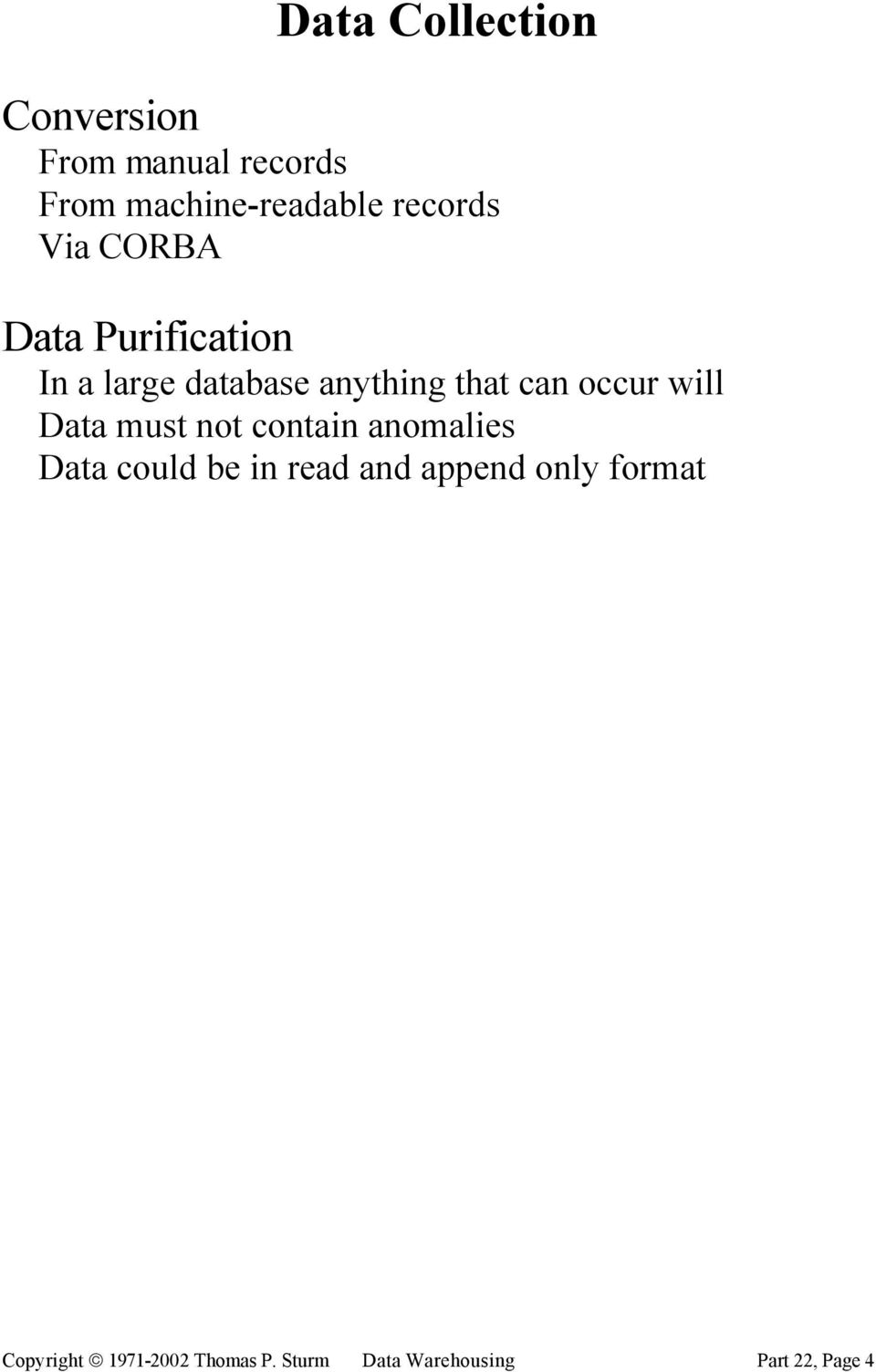 occur will Data must not contain anomalies Data could be in read and