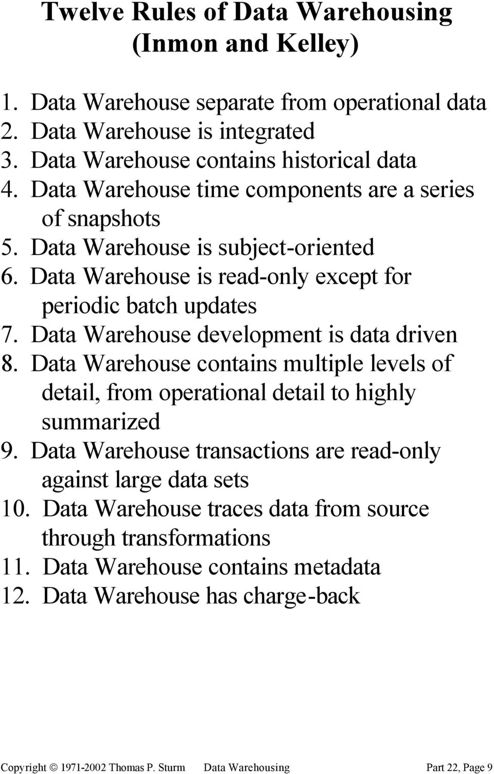 Data Warehouse development is data driven 8. Data Warehouse contains multiple levels of detail, from operational detail to highly summarized 9.