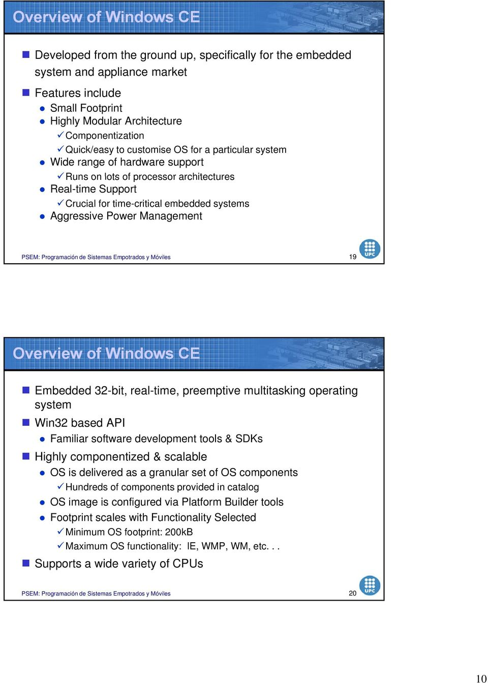 19 Overview of Windows CE Embedded 32-bit, real-time, preemptive multitasking operating system Win32 based API Familiar software development tools & SDKs Highly componentized & scalable OS is