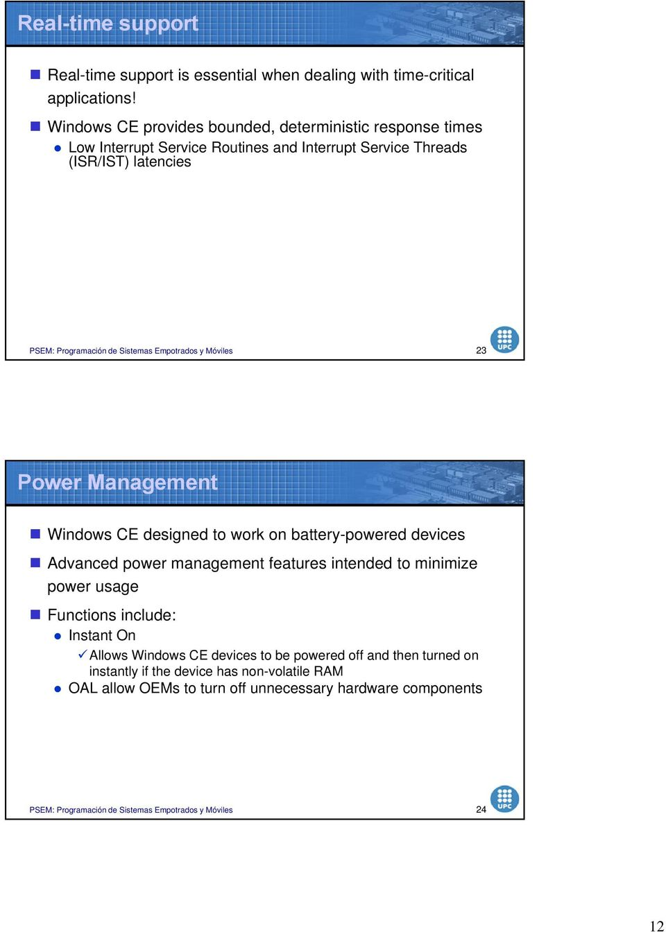 Power Management Windows CE designed to work on battery-powered devices Advanced power management features intended to minimize power usage