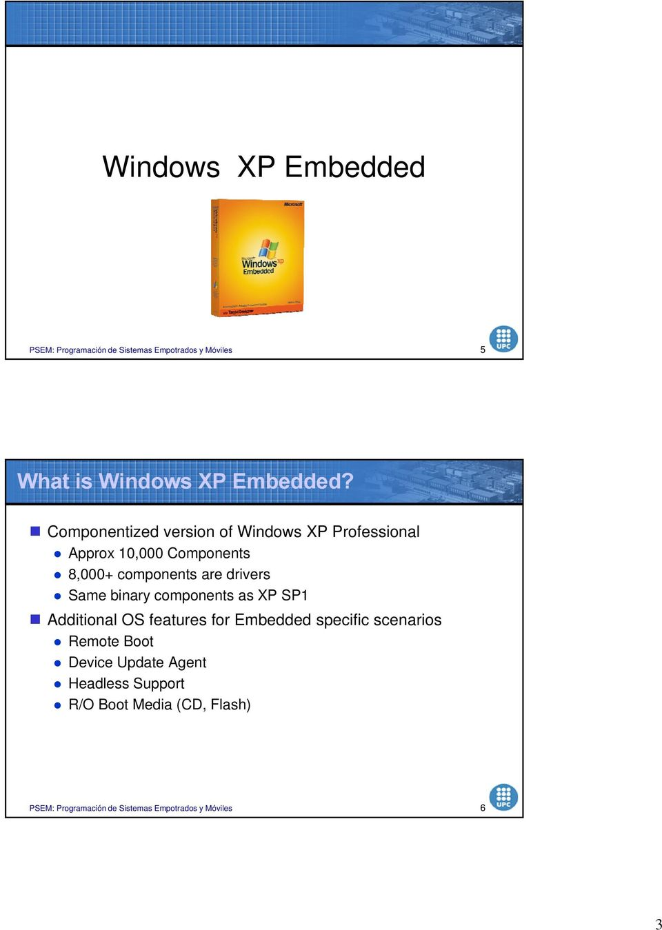 components are drivers Same binary components as XP SP1 Additional OS features