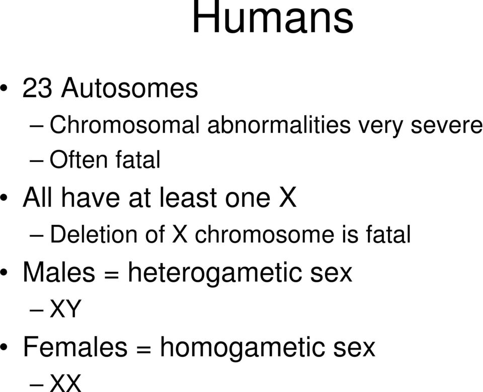 X Deletion of X chromosome is fatal Males =