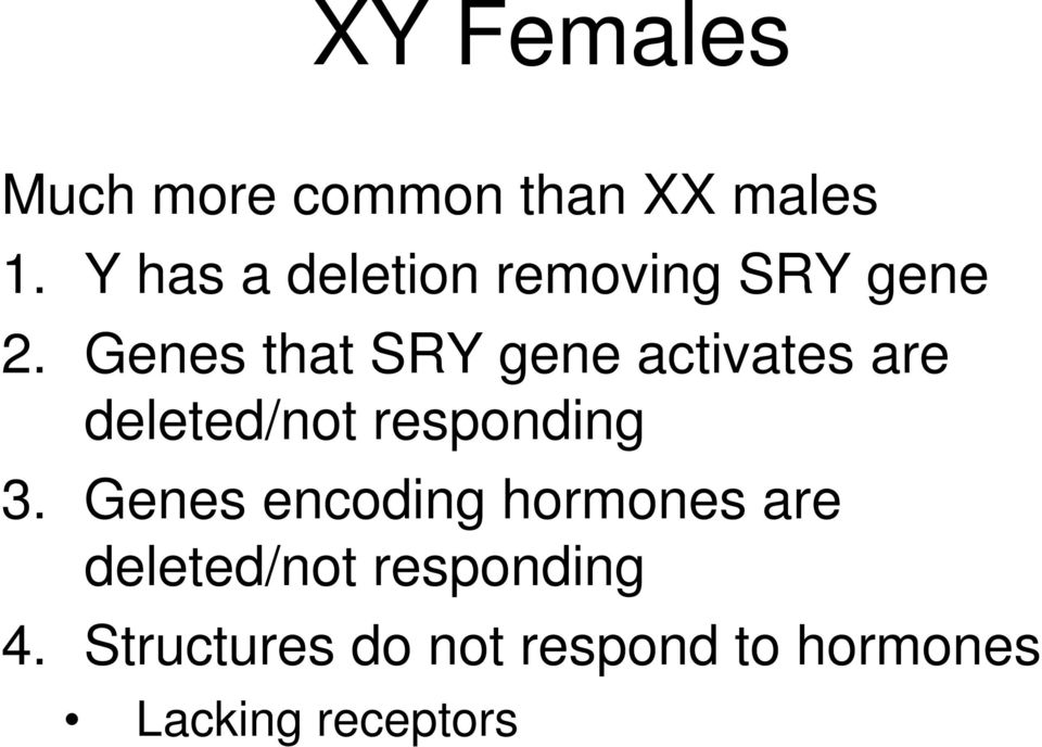 Genes that SRY gene activates are deleted/not responding 3.