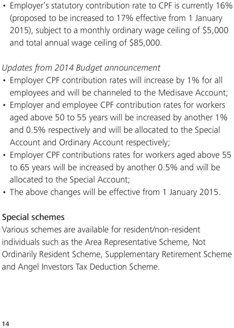 Updates from 2014 Budget announcement Employer CPF contribution rates will increase by 1% for all employees and will be channeled to the Medisave Account; Employer and employee CPF contribution rates