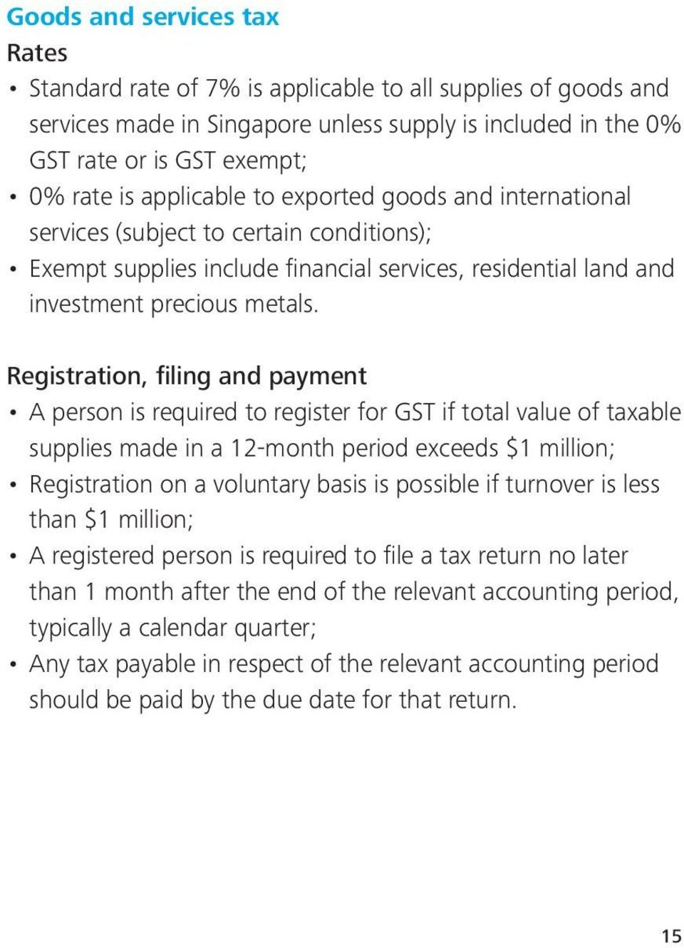 Registration, filing and payment A person is required to register for GST if total value of taxable supplies made in a 12-month period exceeds $1 million; Registration on a voluntary basis is