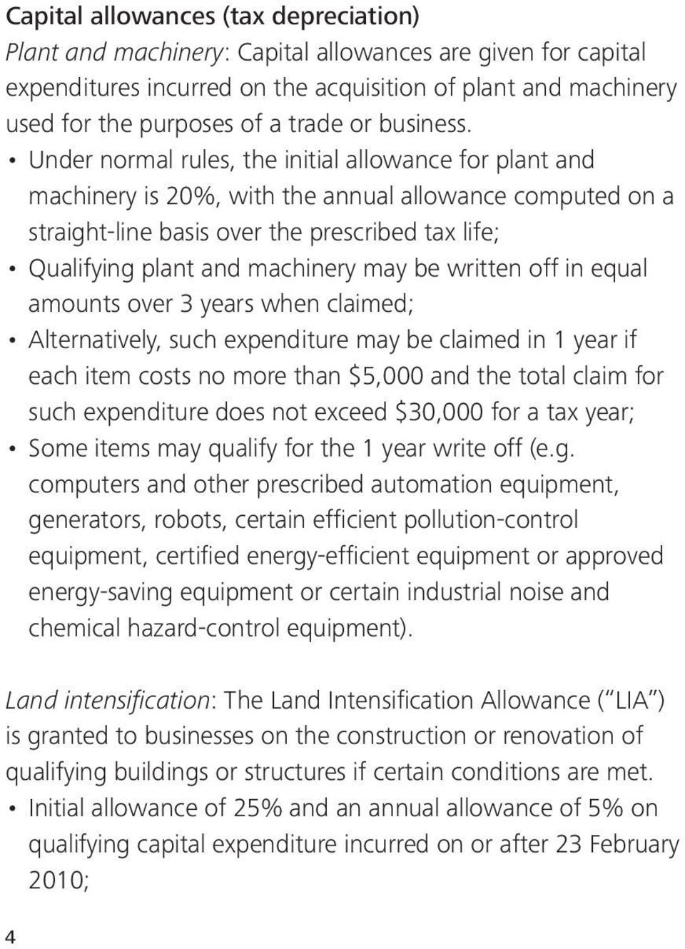 Under normal rules, the initial allowance for plant and machinery is 20%, with the annual allowance computed on a straight-line basis over the prescribed tax life; Qualifying plant and machinery may