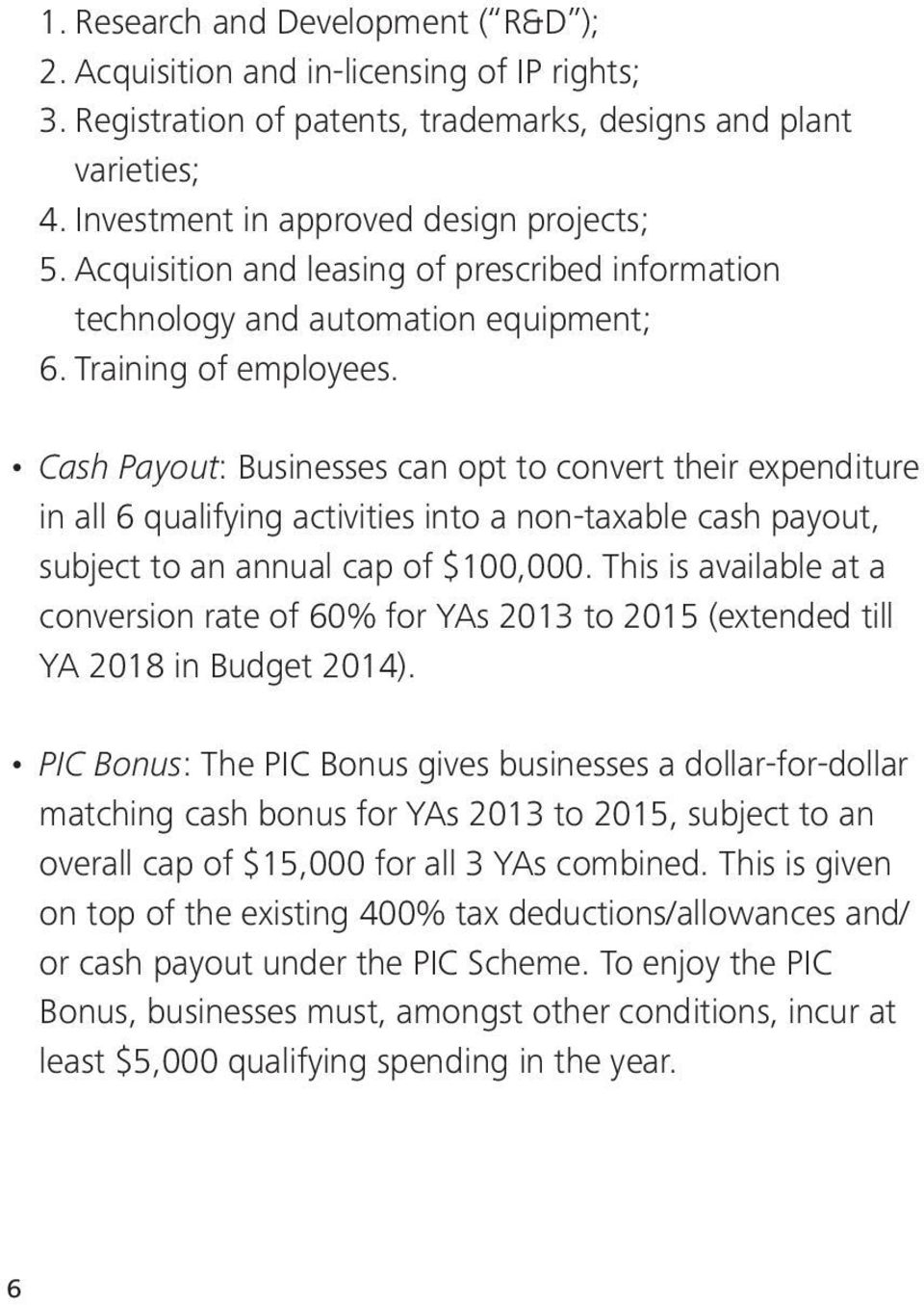 Cash Payout: Businesses can opt to convert their expenditure in all 6 qualifying activities into a non-taxable cash payout, subject to an annual cap of $100,000.