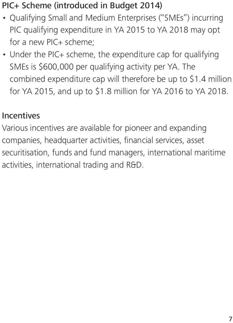 The combined expenditure cap will therefore be up to $1.4 million for YA 2015, and up to $1.8 million for YA 2016 to YA 2018.