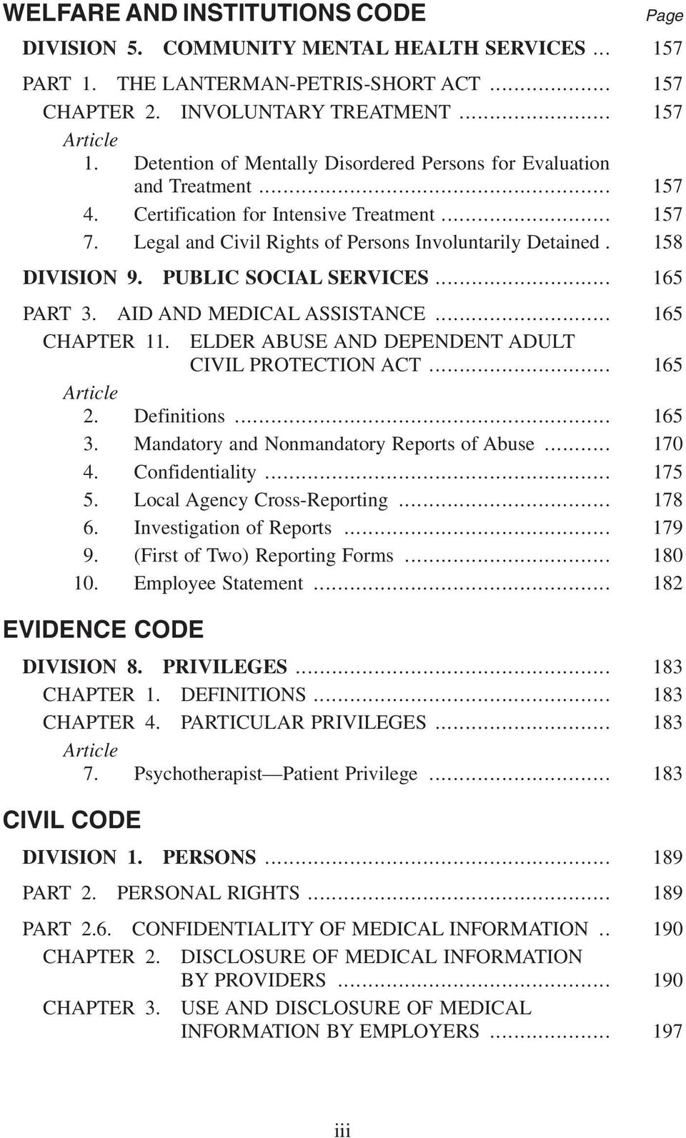 158 DIVISION 9. PUBLIC SOCIAL SERVICES... 165 PART 3. AID AND MEDICAL ASSISTANCE... 165 CHAPTER 11. ELDER ABUSE AND DEPENDENT ADULT CIVIL PROTECTION ACT... 165 Article 2. Definitions... 165 3.