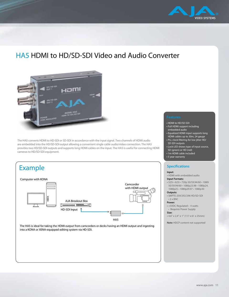 The HA5 provides two HD/SD-SDI outputs and supports long HDMI cables on the input. The HA5 is useful for connecting HDMI cameras to HD/SD-SDI equipment.