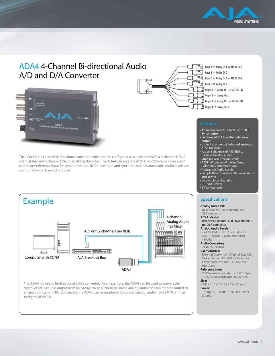 D/A, 2 channel A/D and 2 channel D/A, or an AES sychronizer. The ADA4 can accept a AES11, wordclock, or video sync/ color black reference input for synchronization.