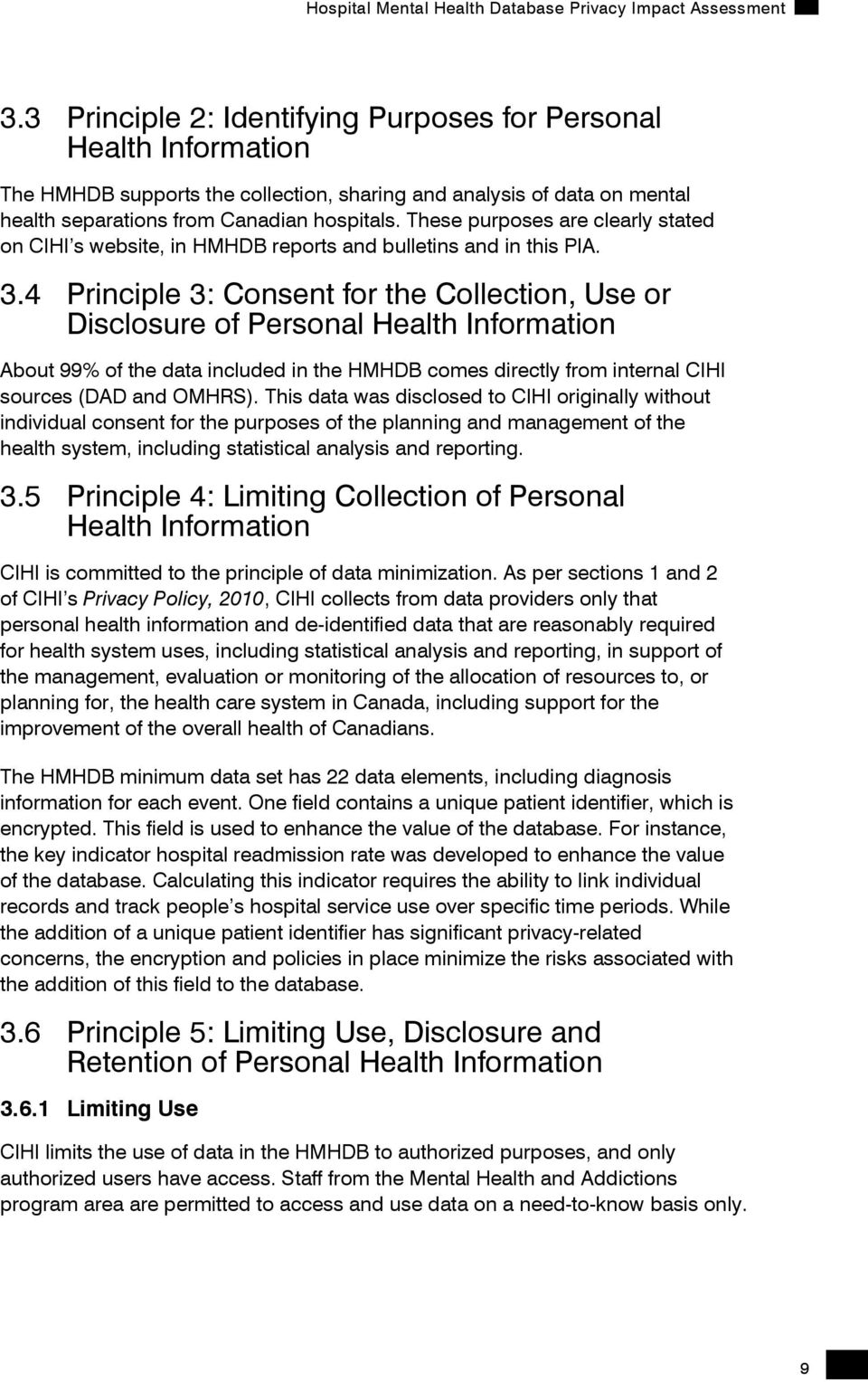 4 Principle 3: Consent for the Collection, Use or Disclosure of Personal Health Information About 99% of the data included in the HMHDB comes directly from internal CIHI sources (DAD and OMHRS).