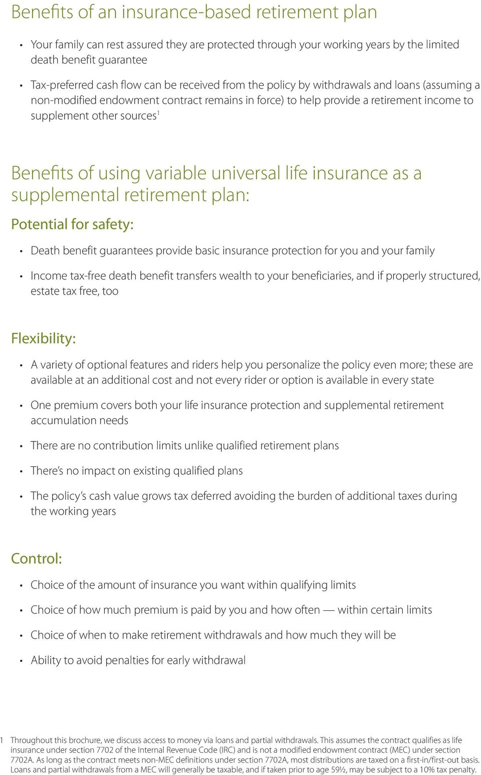 variable universal life insurance as a supplemental retirement plan: Potential for safety: Death benefit guarantees provide basic insurance protection for you and your family Income tax-free death