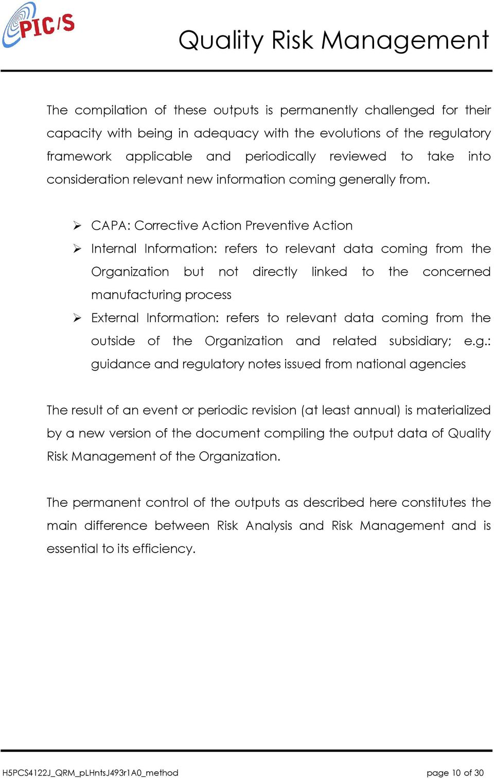 CAPA: Corrective Action Preventive Action Internal Information: refers to relevant data coming from the Organization but not directly linked to the concerned manufacturing process External