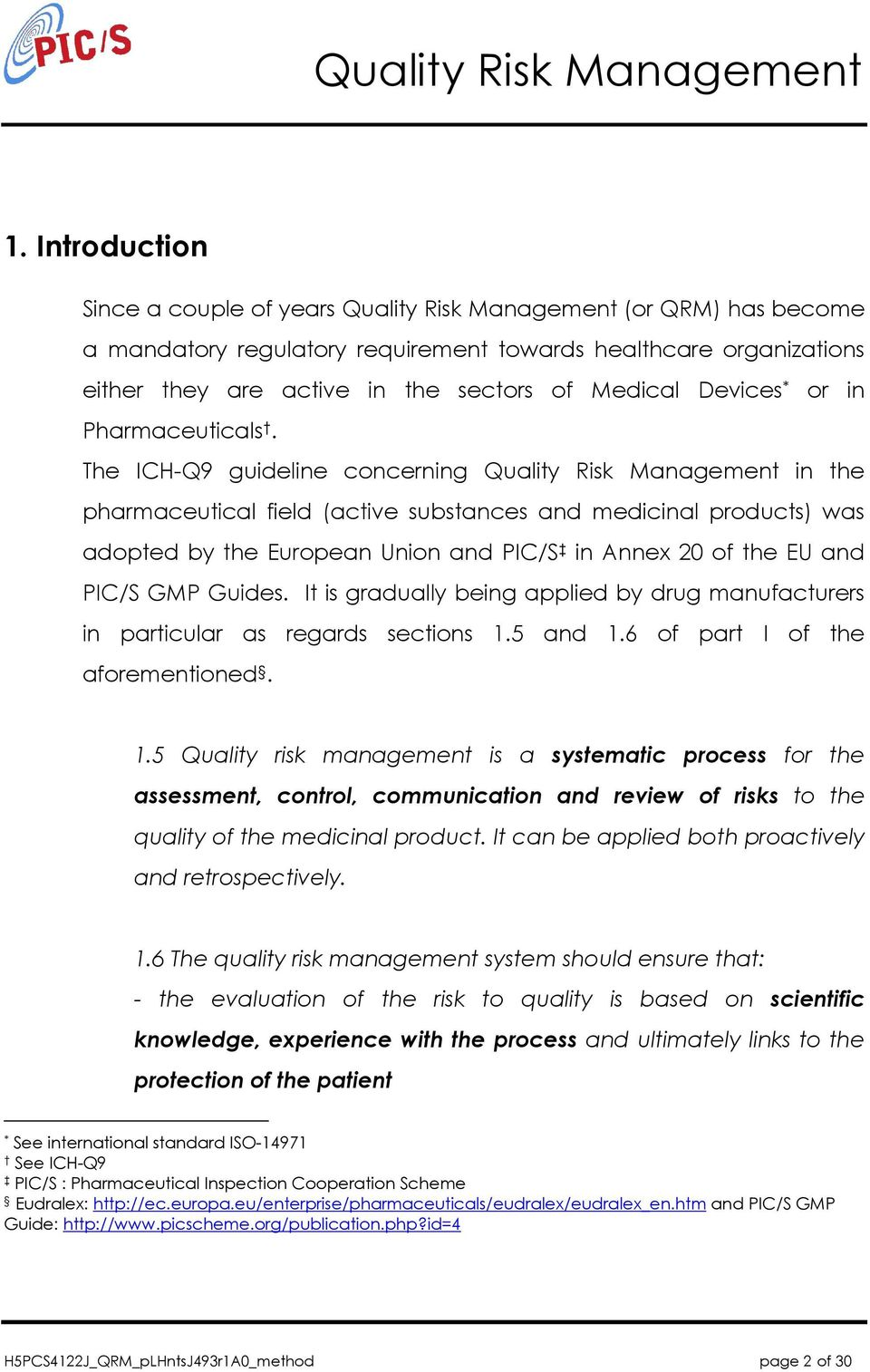 The ICH-Q9 guideline concerning Quality Risk Management in the pharmaceutical field (active substances and medicinal products) was adopted by the European Union and PIC/S in Annex 20 of the EU and