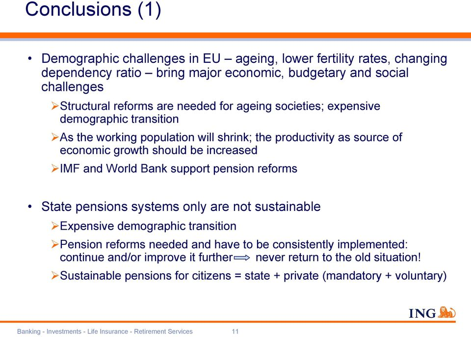 support pension reforms State pensions systems only are not sustainable Expensive demographic transition Pension reforms needed and have to be consistently implemented: continue and/or