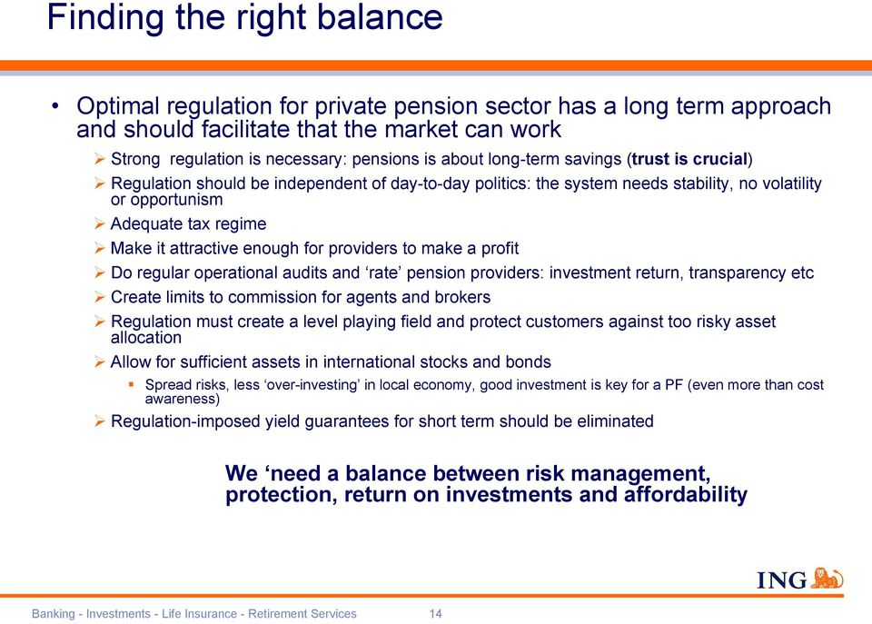for providers to make a profit Do regular operational audits and rate pension providers: investment return, transparency etc Create limits to commission for agents and brokers Regulation must create
