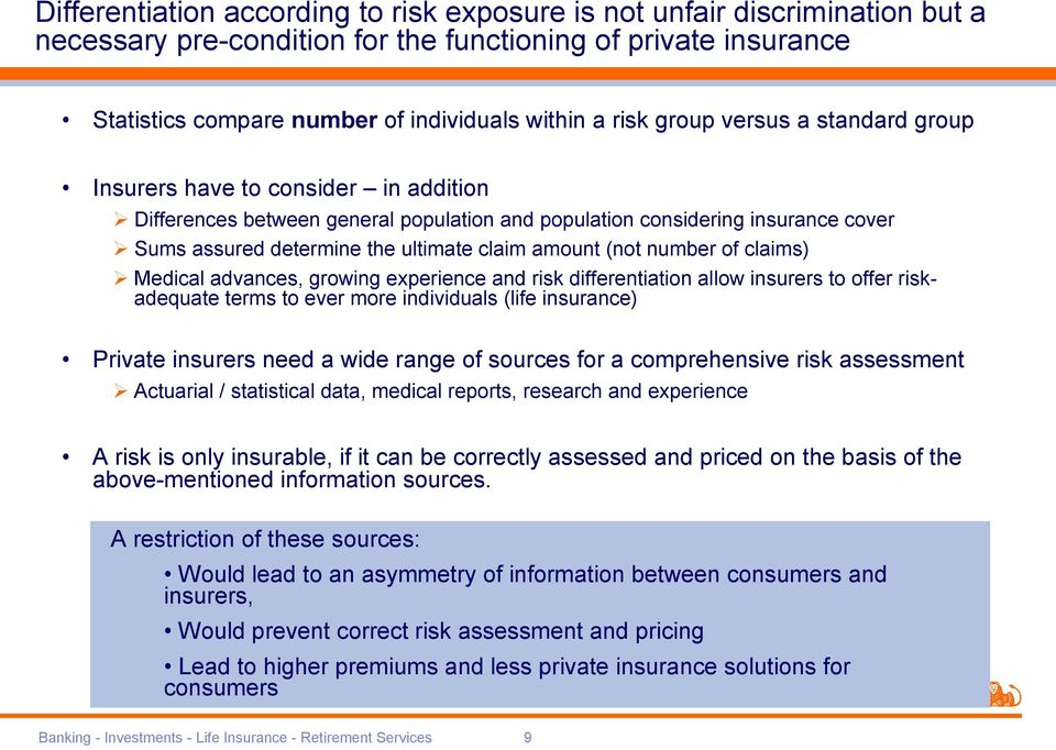 (not number of claims) Medical advances, growing experience and risk differentiation allow insurers to offer riskadequate terms to ever more individuals (life insurance) Private insurers need a wide