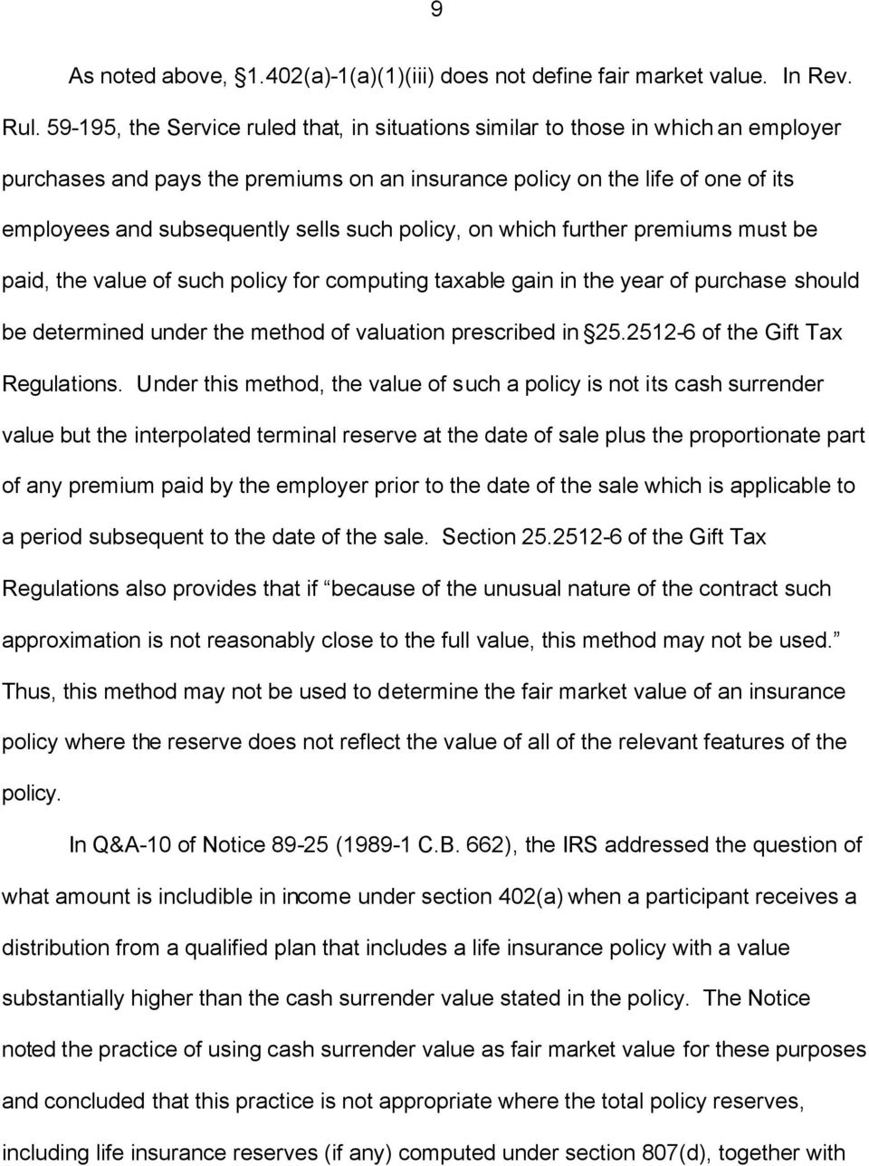 such policy, on which further premiums must be paid, the value of such policy for computing taxable gain in the year of purchase should be determined under the method of valuation prescribed in 25.