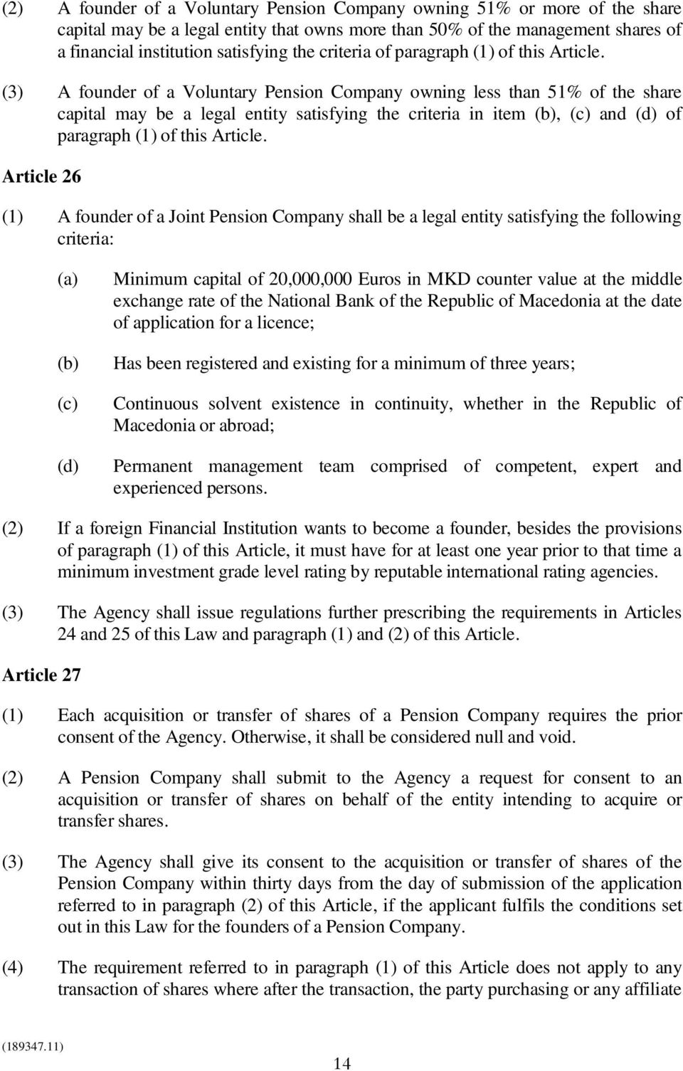 (3) A founder of a Voluntary Pension Company owning less than 51% of the share capital may be a legal entity satisfying the criteria in item (b), (c) and (d) of paragraph (1) of this Article.
