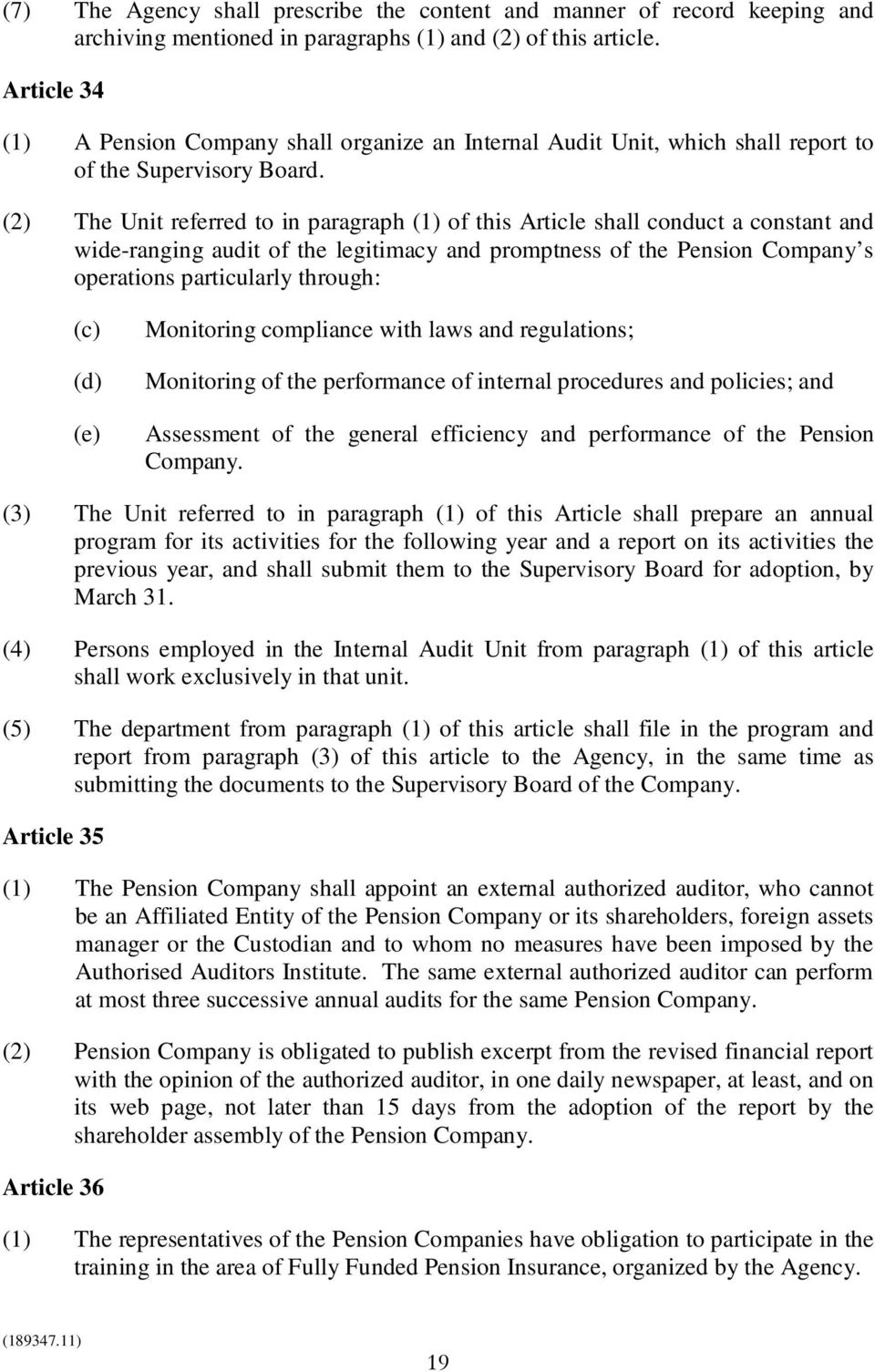 (2) The Unit referred to in paragraph (1) of this Article shall conduct a constant and wide-ranging audit of the legitimacy and promptness of the Pension Company s operations particularly through: