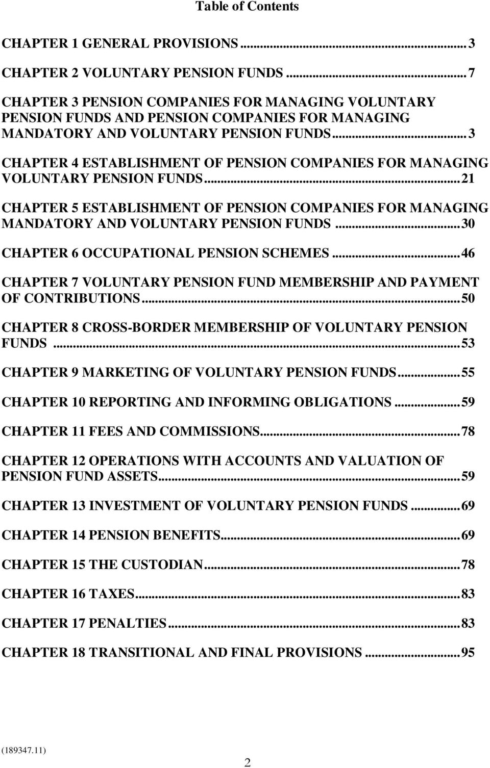 .. 3 CHAPTER 4 ESTABLISHMENT OF PENSION COMPANIES FOR MANAGING VOLUNTARY PENSION FUNDS... 21 CHAPTER 5 ESTABLISHMENT OF PENSION COMPANIES FOR MANAGING MANDATORY AND VOLUNTARY PENSION FUNDS.