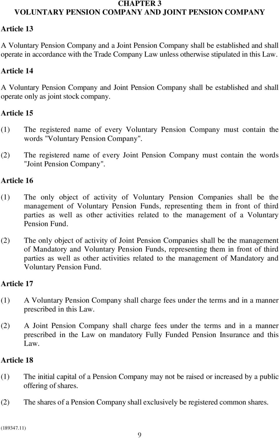 "Article 15 (1) The registered name of every Voluntary Pension Company must contain the words ""Voluntary Pension Company""."
