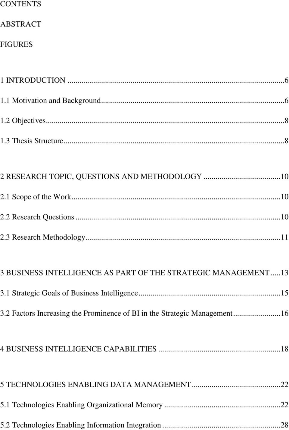 .. 11 3 BUSINESS INTELLIGENCE AS PART OF THE STRATEGIC MANAGEMENT... 13 3.1 Strategic Goals of Business Intelligence... 15 3.